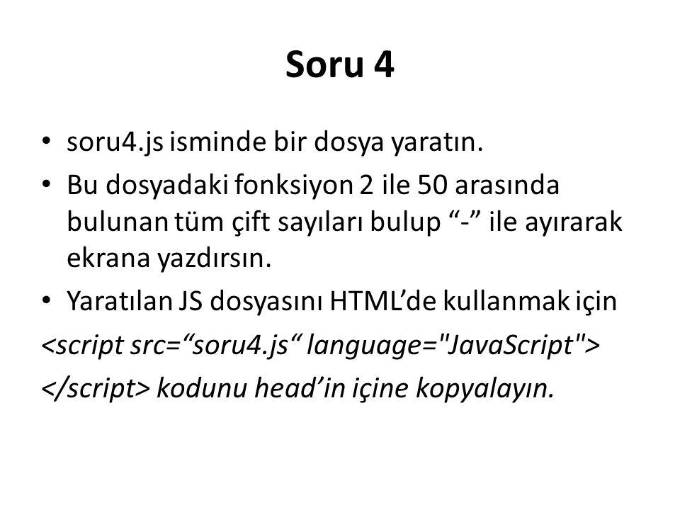 Soru 4 soru4.js isminde bir dosya yaratın.
