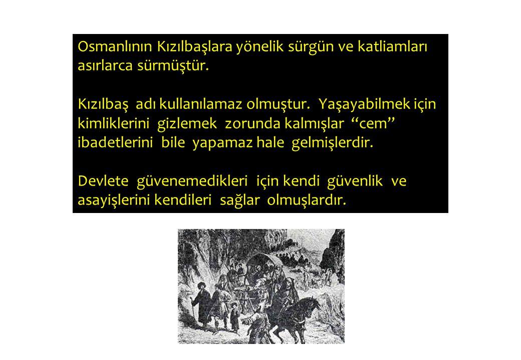 Osmanlının Kızılbaşlara yönelik sürgün ve katliamları asırlarca sürmüştür.