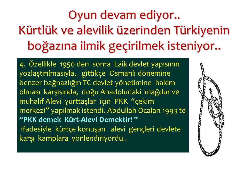 Oyun devam ediyor.. Kürtlük ve alevilik üzerinden Türkiyenin boğazına ilmik geçirilmek isteniyor..