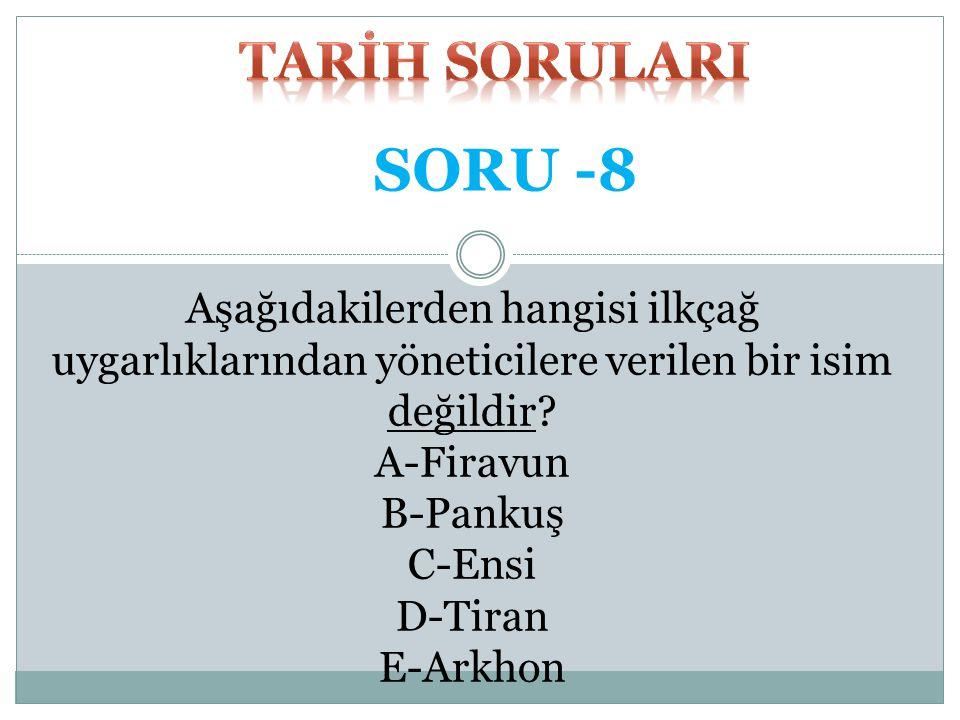 TARİH SORULARI SORU -8. Aşağıdakilerden hangisi ilkçağ uygarlıklarından yöneticilere verilen bir isim değildir