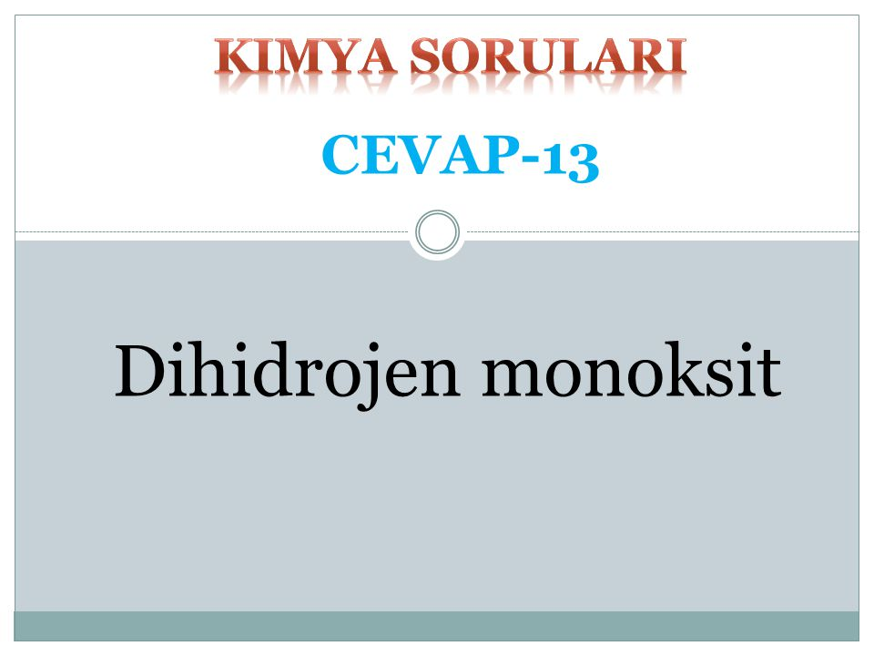 kimya SORULARI CEVAP-13 Dihidrojen monoksit
