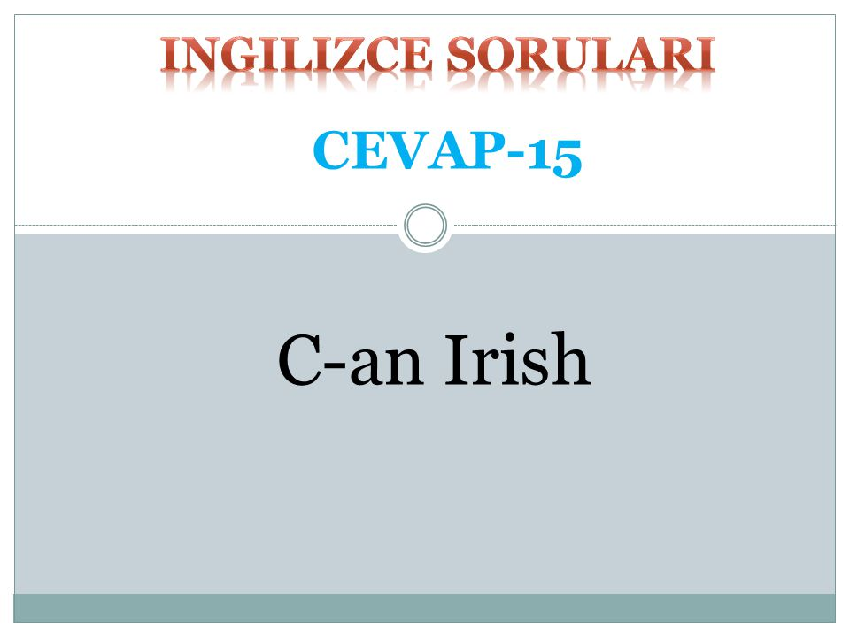 ingilizce SORULARI CEVAP-15 C-an Irish