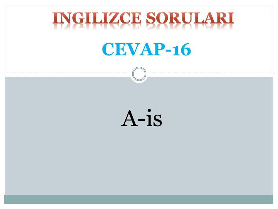 ingilizce SORULARI CEVAP-16 A-is