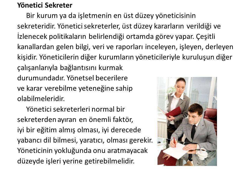 Yönetici Sekreter Bir kurum ya da işletmenin en üst düzey yöneticisinin sekreteridir.