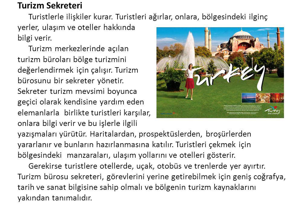Turizm Sekreteri Turistlerle ilişkiler kurar. Turistleri ağırlar, onlara, bölgesindeki ilginç. yerler, ulaşım ve oteller hakkında.