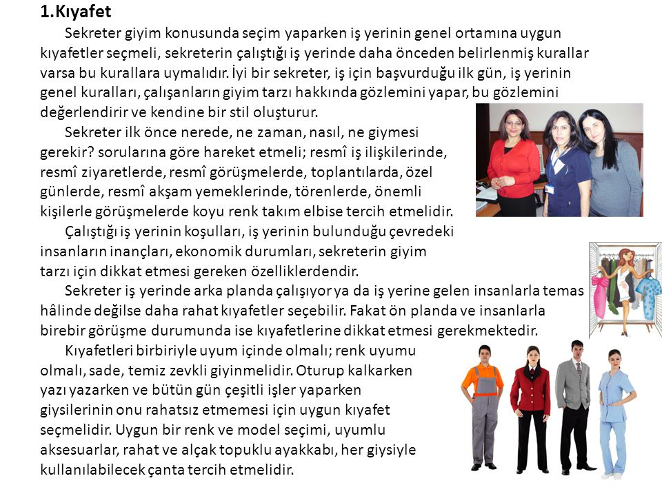 1.Kıyafet Sekreter giyim konusunda seçim yaparken iş yerinin genel ortamına uygun.