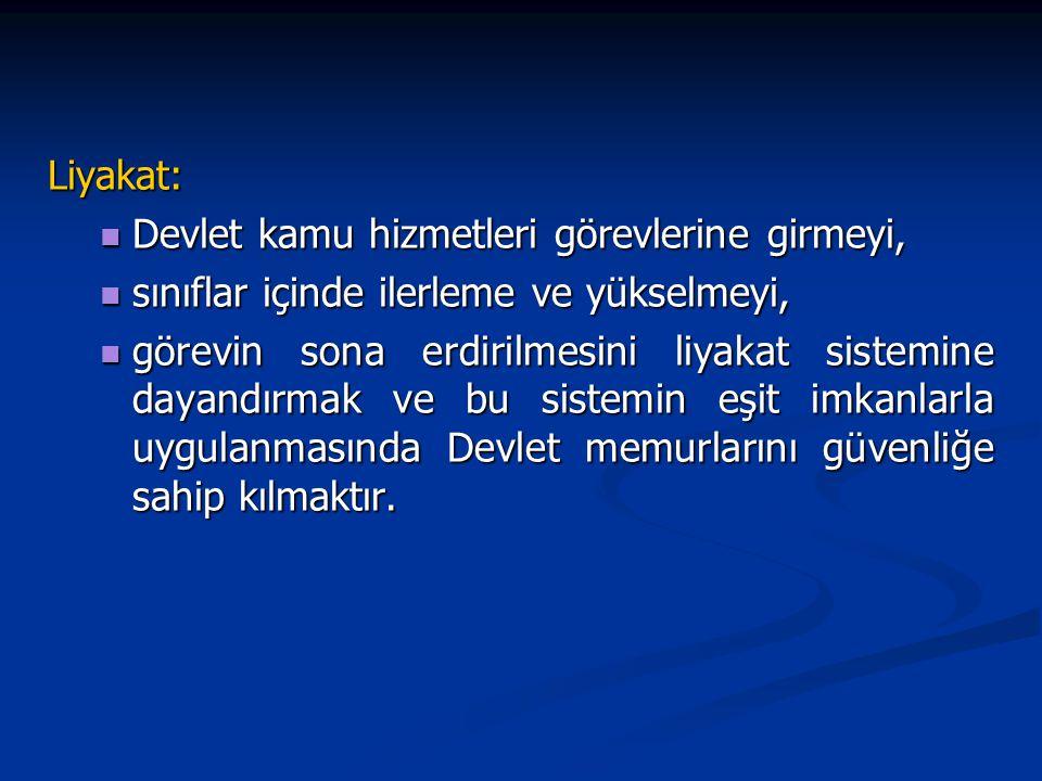 Liyakat: Devlet kamu hizmetleri görevlerine girmeyi, sınıflar içinde ilerleme ve yükselmeyi,
