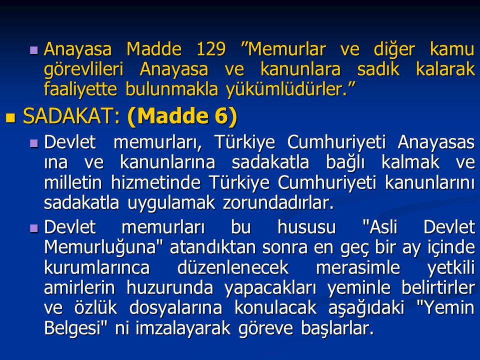 Anayasa Madde 129 Memurlar ve diğer kamu görevlileri Anayasa ve kanunlara sadık kalarak faaliyette bulunmakla yükümlüdürler.