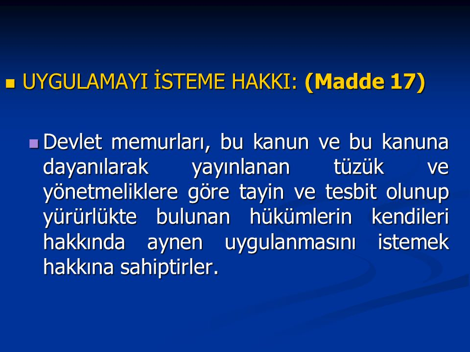 UYGULAMAYI İSTEME HAKKI: (Madde 17)