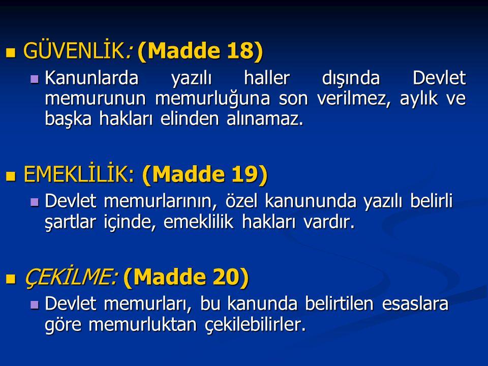 GÜVENLİK: (Madde 18) EMEKLİLİK: (Madde 19) ÇEKİLME: (Madde 20)