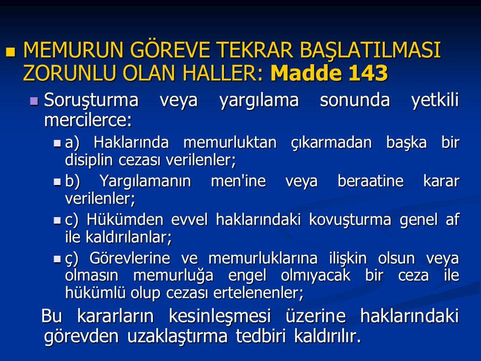 MEMURUN GÖREVE TEKRAR BAŞLATILMASI ZORUNLU OLAN HALLER: Madde 143