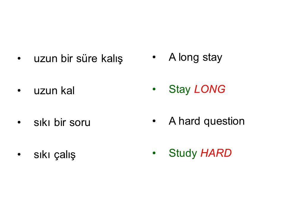 uzun bir süre kalış uzun kal. sıkı bir soru. sıkı çalış. A long stay. Stay LONG. A hard question.