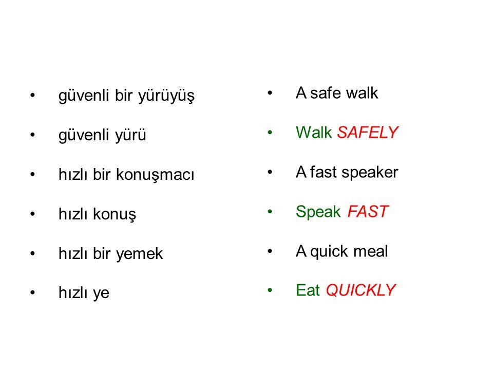 güvenli bir yürüyüş güvenli yürü. hızlı bir konuşmacı. hızlı konuş. hızlı bir yemek. hızlı ye. A safe walk.