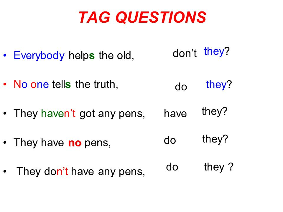TAG QUESTIONS they don't Everybody helps the old,