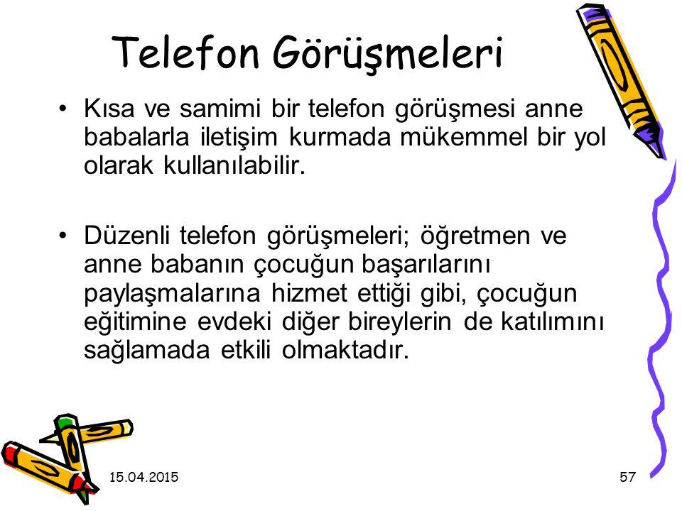 Telefon Görüşmeleri Kısa ve samimi bir telefon görüşmesi anne babalarla iletişim kurmada mükemmel bir yol olarak kullanılabilir.