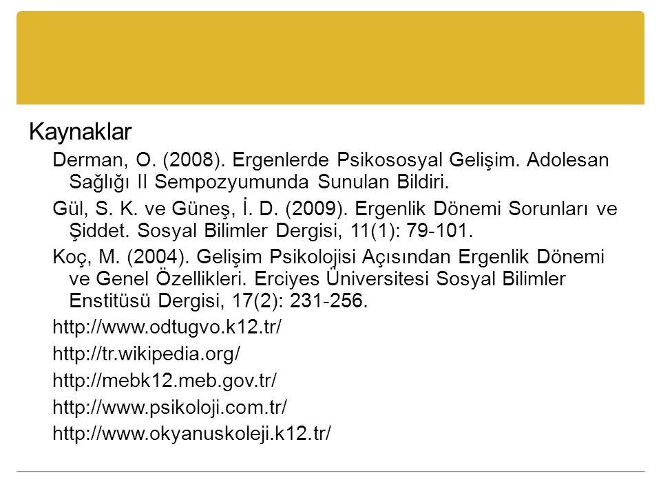 Kaynaklar Derman, O. (2008). Ergenlerde Psikososyal Gelişim. Adolesan Sağlığı II Sempozyumunda Sunulan Bildiri.