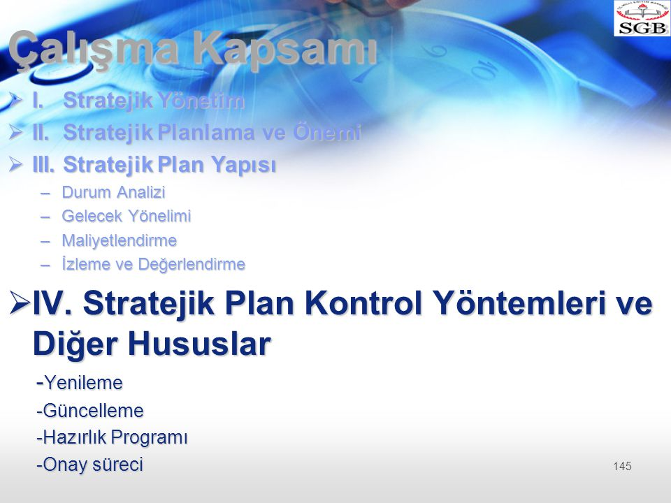 Çalışma Kapsamı I. Stratejik Yönetim. II. Stratejik Planlama ve Önemi. III. Stratejik Plan Yapısı.