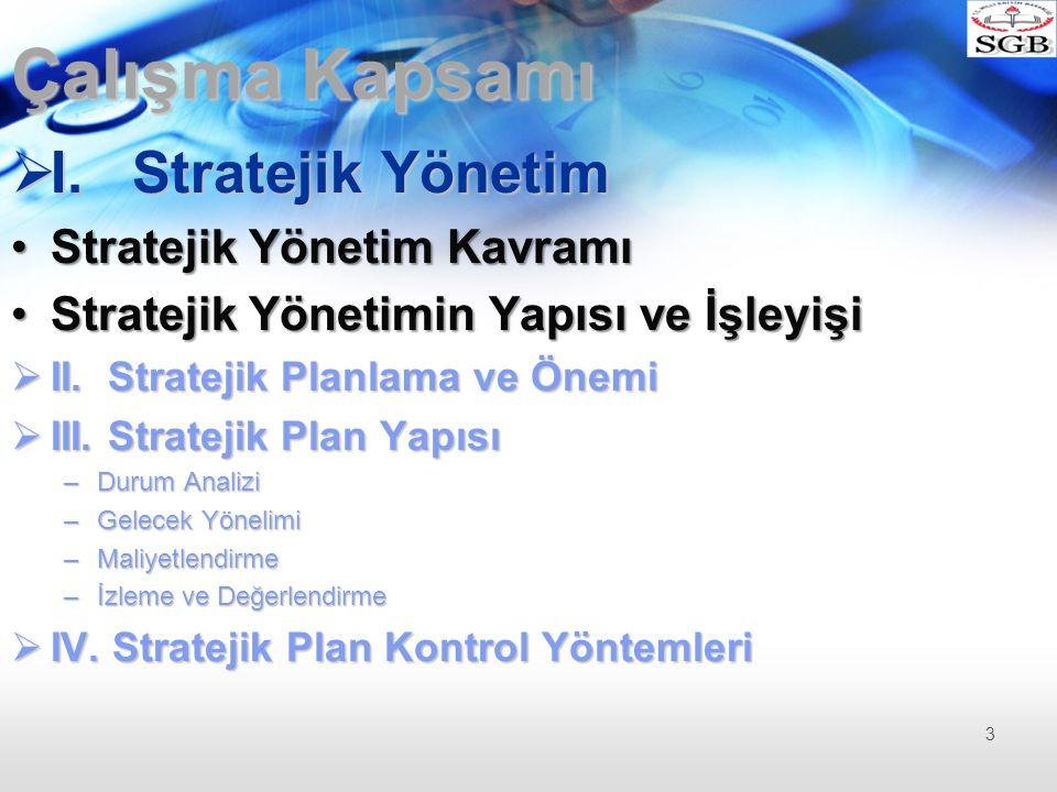 Çalışma Kapsamı I. Stratejik Yönetim Stratejik Yönetim Kavramı