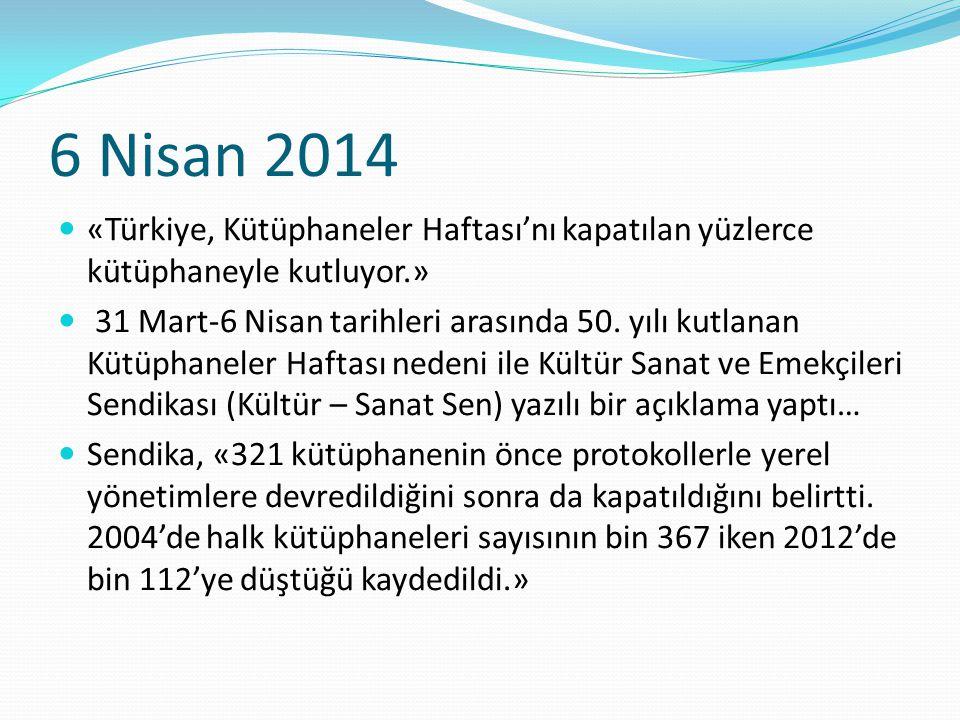 6 Nisan 2014 «Türkiye, Kütüphaneler Haftası'nı kapatılan yüzlerce kütüphaneyle kutluyor.»