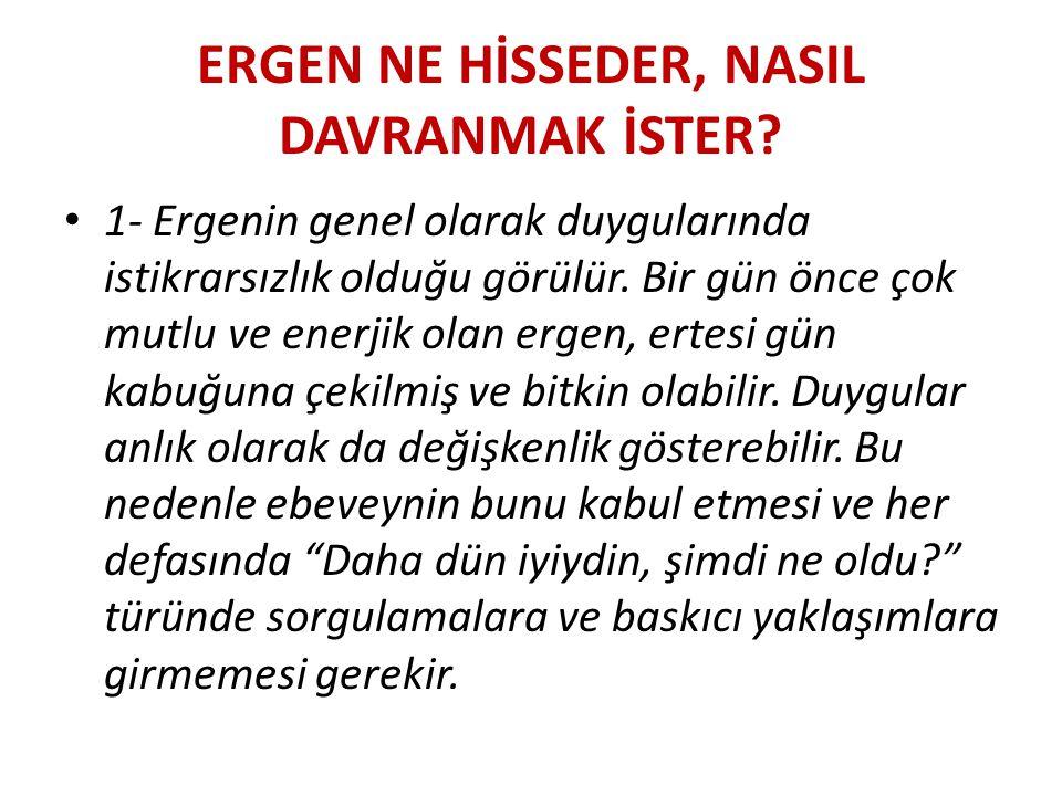 ERGEN NE HİSSEDER, NASIL DAVRANMAK İSTER