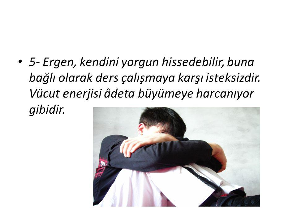 5- Ergen, kendini yorgun hissedebilir, buna bağlı olarak ders çalışmaya karşı isteksizdir.