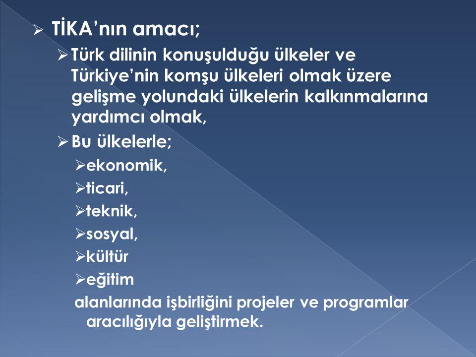 TİKA'nın amacı; Türk dilinin konuşulduğu ülkeler ve Türkiye'nin komşu ülkeleri olmak üzere gelişme yolundaki ülkelerin kalkınmalarına yardımcı olmak,