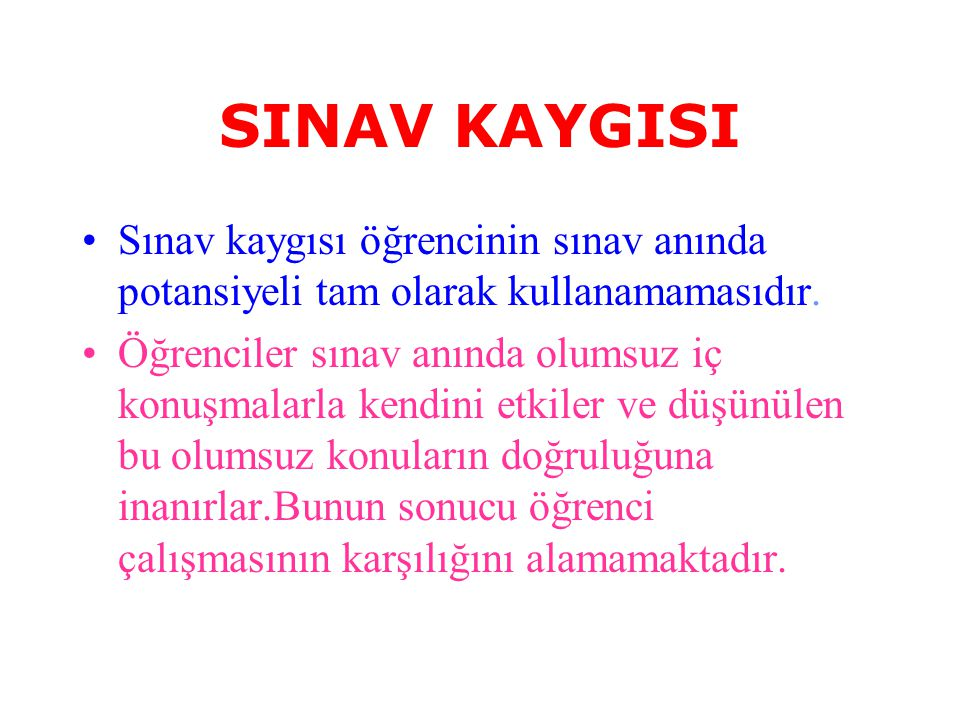 SINAV KAYGISI Sınav kaygısı öğrencinin sınav anında potansiyeli tam olarak kullanamamasıdır.