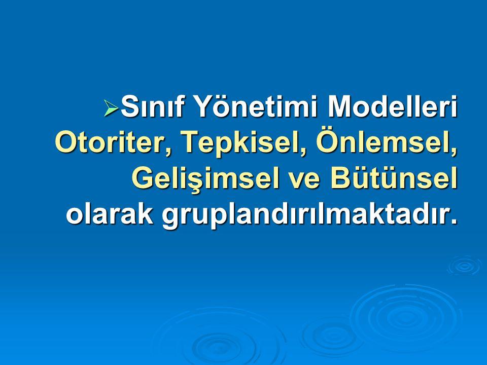 Sınıf Yönetimi Modelleri Otoriter, Tepkisel, Önlemsel, Gelişimsel ve Bütünsel olarak gruplandırılmaktadır.