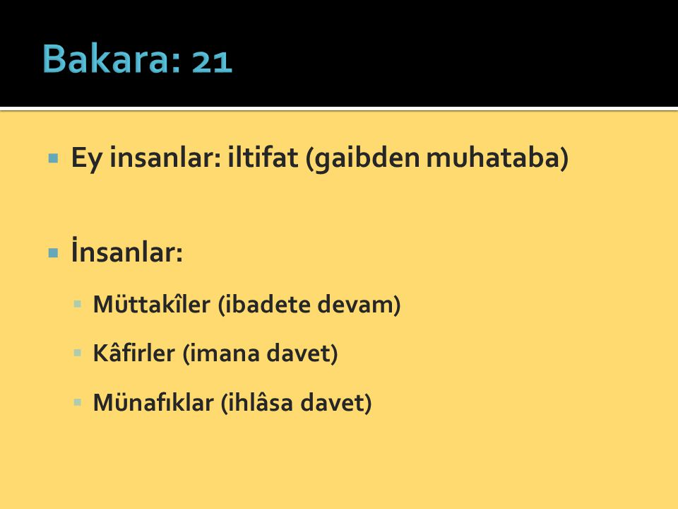 Bakara: 21 Ey insanlar: iltifat (gaibden muhataba) İnsanlar: