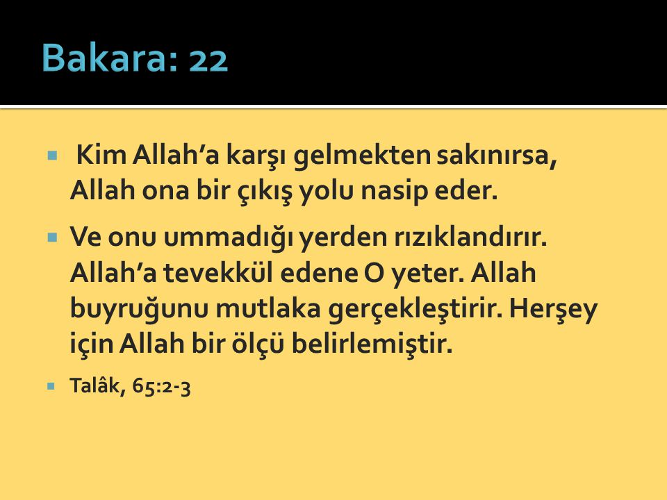 Bakara: 22 Kim Allah'a karşı gelmekten sakınırsa, Allah ona bir çıkış yolu nasip eder.