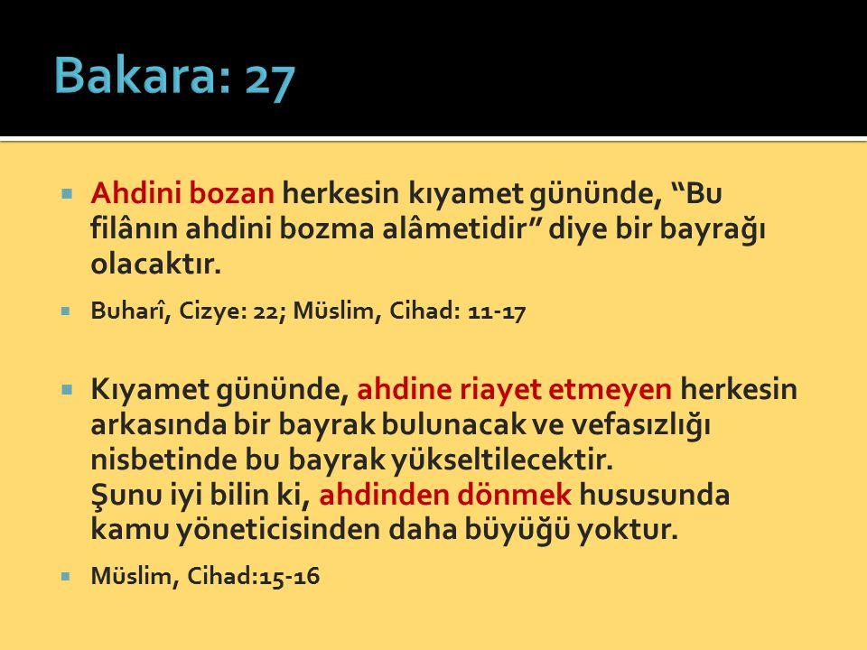 Bakara: 27 Ahdini bozan herkesin kıyamet gününde, Bu filânın ahdini bozma alâmetidir diye bir bayrağı olacaktır.