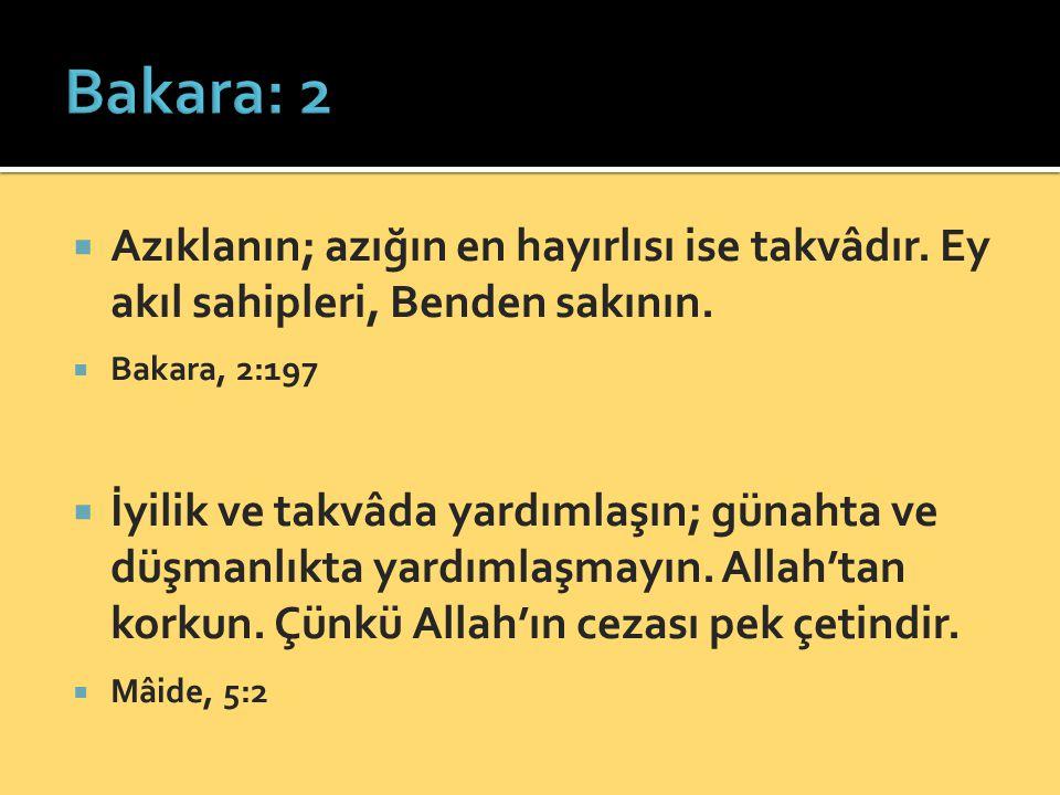 Bakara: 2 Azıklanın; azığın en hayırlısı ise takvâdır. Ey akıl sahipleri, Benden sakının. Bakara, 2:197.
