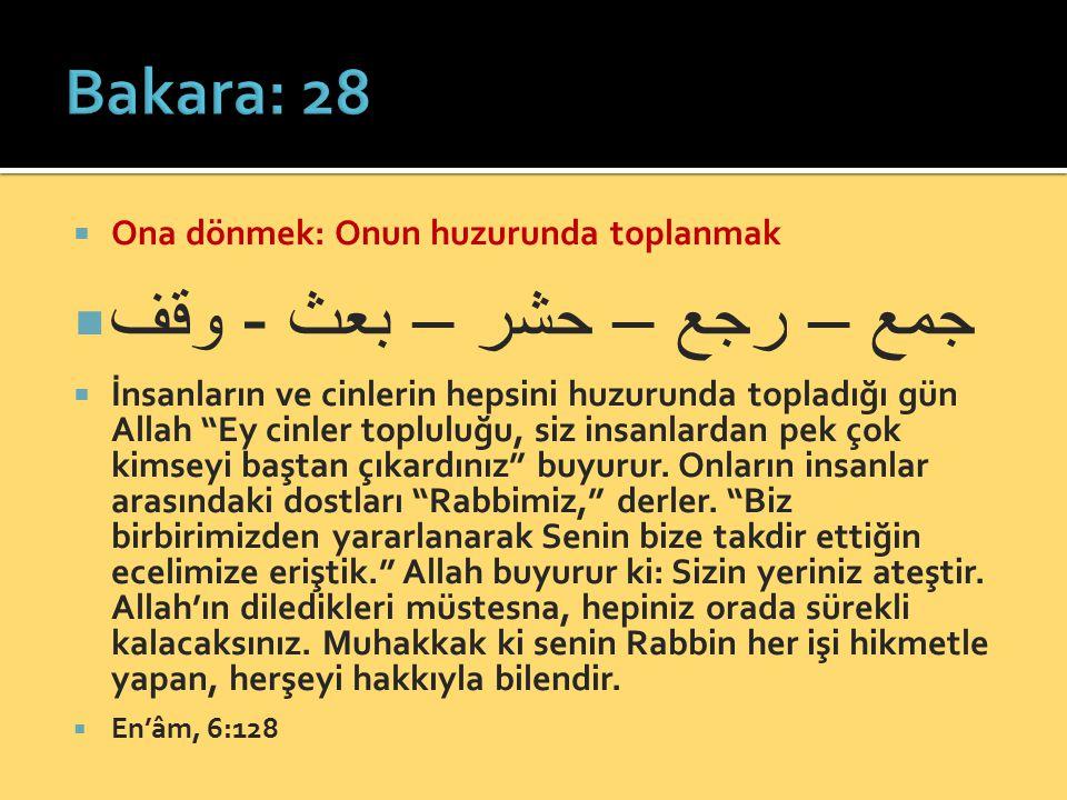 جمع – رجع – حشر – بعث - وقف Bakara: 28