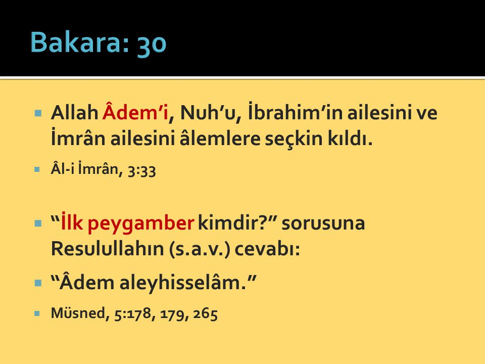 Bakara: 30 Allah Âdem'i, Nuh'u, İbrahim'in ailesini ve İmrân ailesini âlemlere seçkin kıldı. Âl-i İmrân, 3:33.