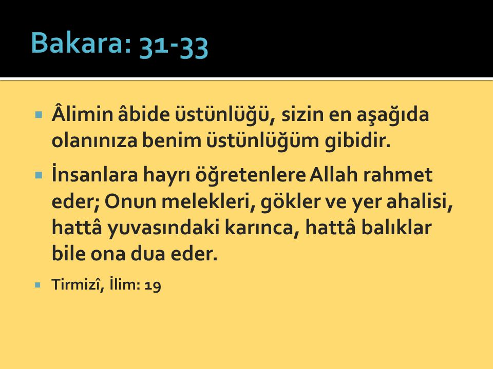 Bakara: 31-33 Âlimin âbide üstünlüğü, sizin en aşağıda olanınıza benim üstünlüğüm gibidir.
