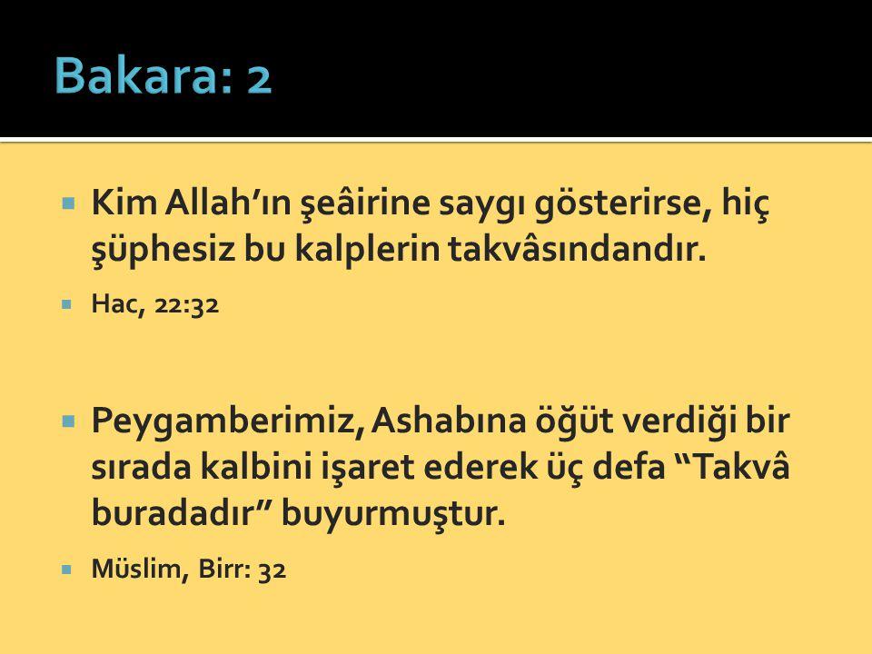 Bakara: 2 Kim Allah'ın şeâirine saygı gösterirse, hiç şüphesiz bu kalplerin takvâsındandır. Hac, 22:32.
