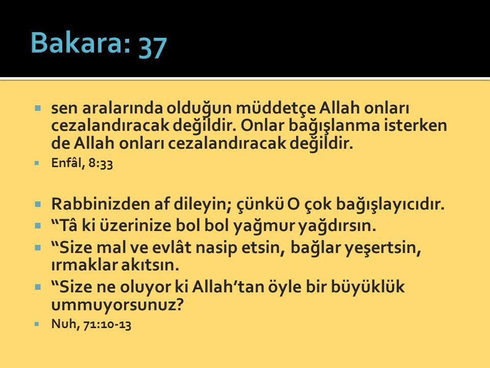 Bakara: 37 sen aralarında olduğun müddetçe Allah onları cezalandıracak değildir. Onlar bağışlanma isterken de Allah onları cezalandıracak değildir.