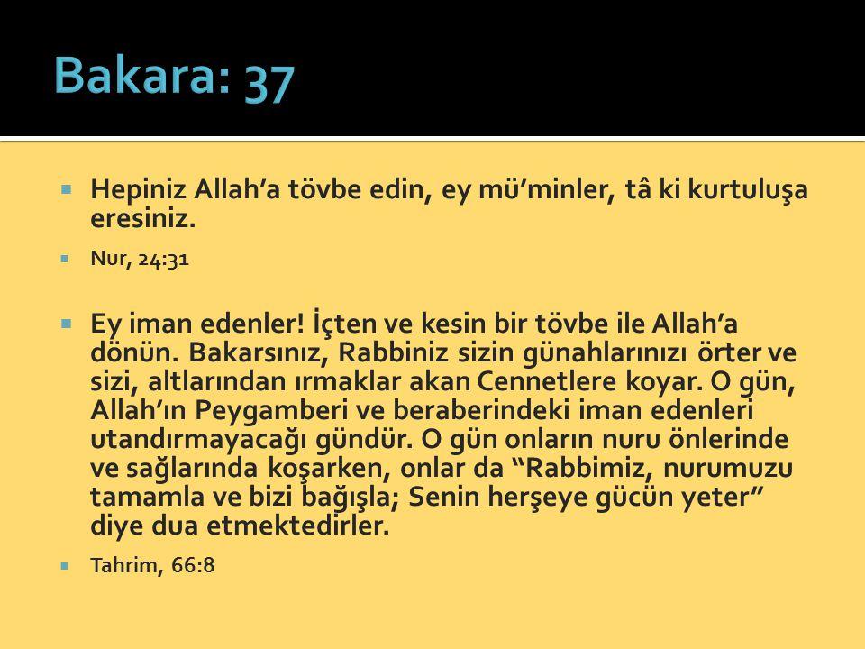 Bakara: 37 Hepiniz Allah'a tövbe edin, ey mü'minler, tâ ki kurtuluşa eresiniz. Nur, 24:31.