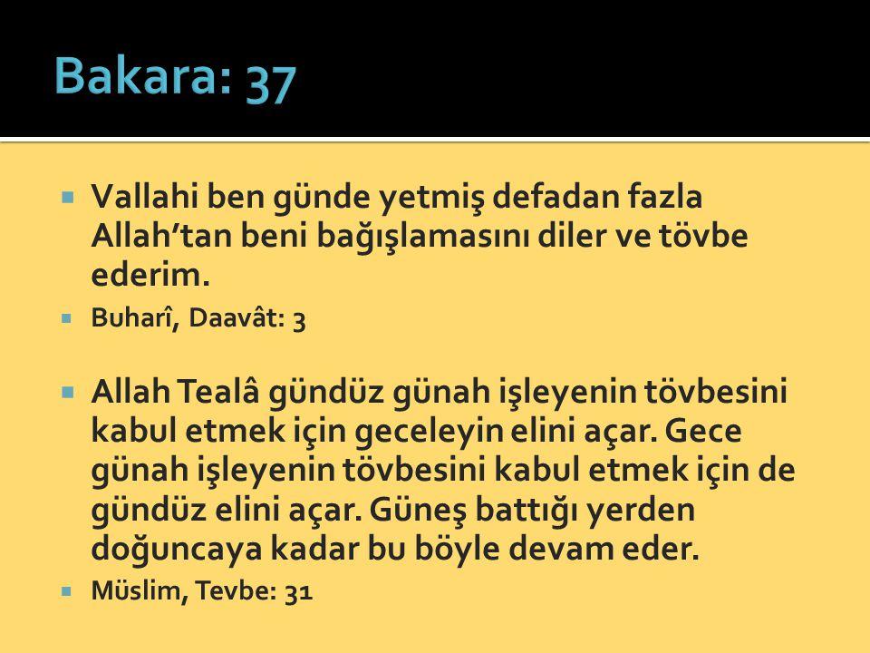 Bakara: 37 Vallahi ben günde yetmiş defadan fazla Allah'tan beni bağışlamasını diler ve tövbe ederim.