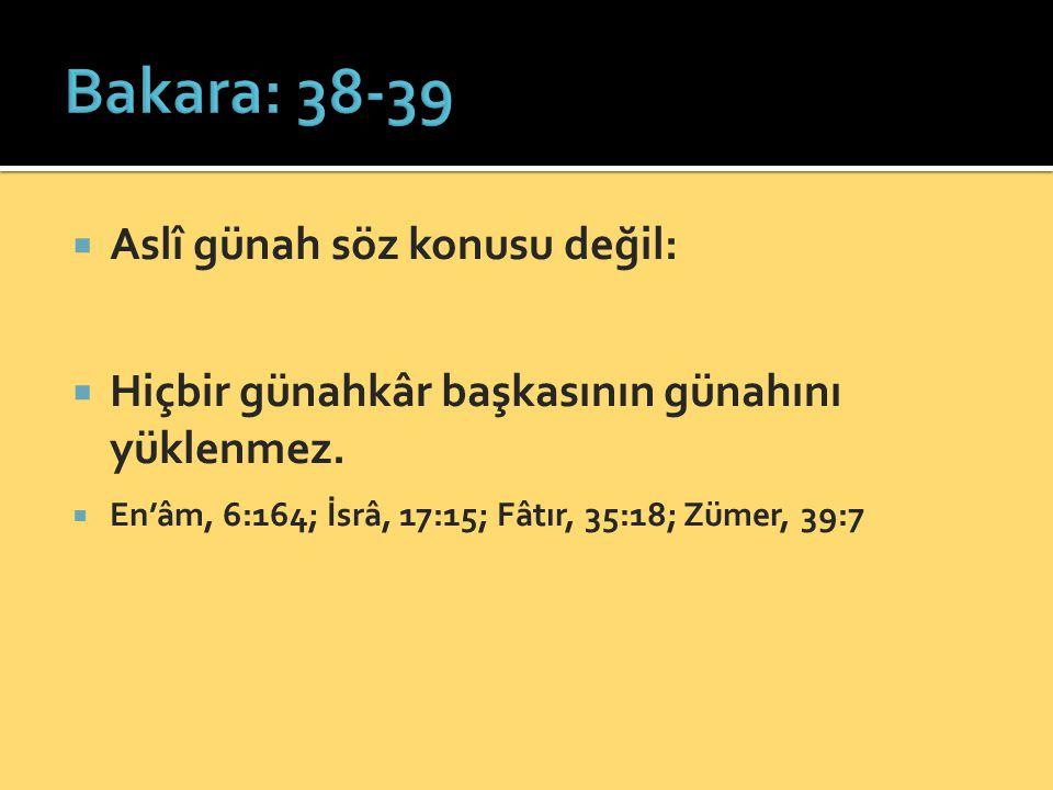 Bakara: 38-39 Aslî günah söz konusu değil: