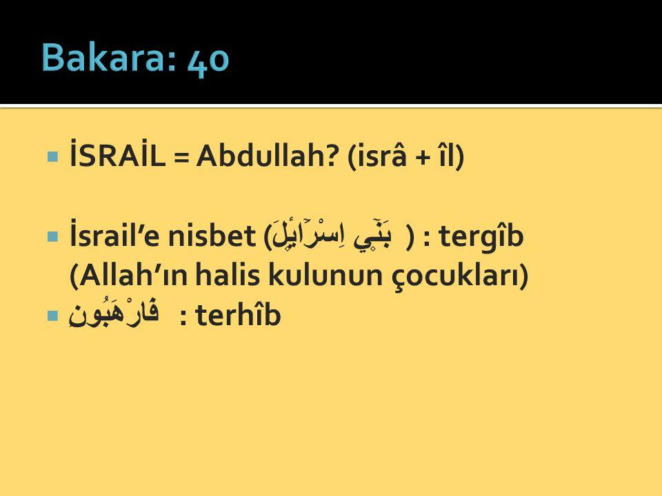 Bakara: 40 İSRAİL = Abdullah (isrâ + îl)