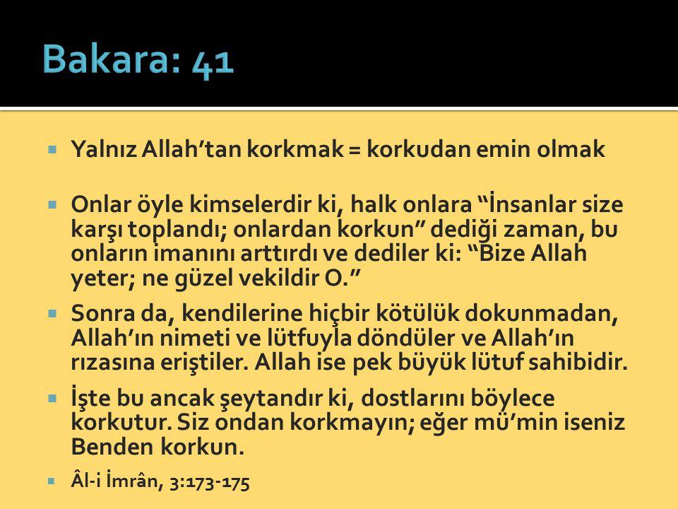 Bakara: 41 Yalnız Allah'tan korkmak = korkudan emin olmak