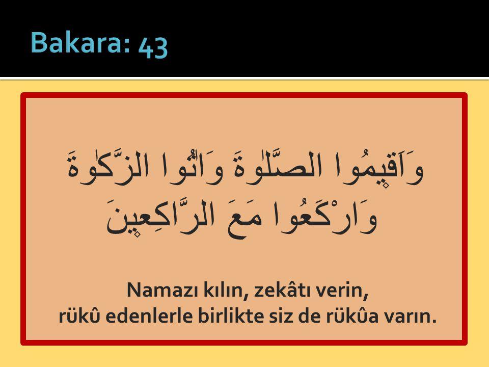 Bakara: 43 وَاَق۪يمُوا الصَّلٰوةَ وَاٰتُوا الزَّكٰوةَ وَارْكَعُوا مَعَ الرَّاكِع۪ينَ