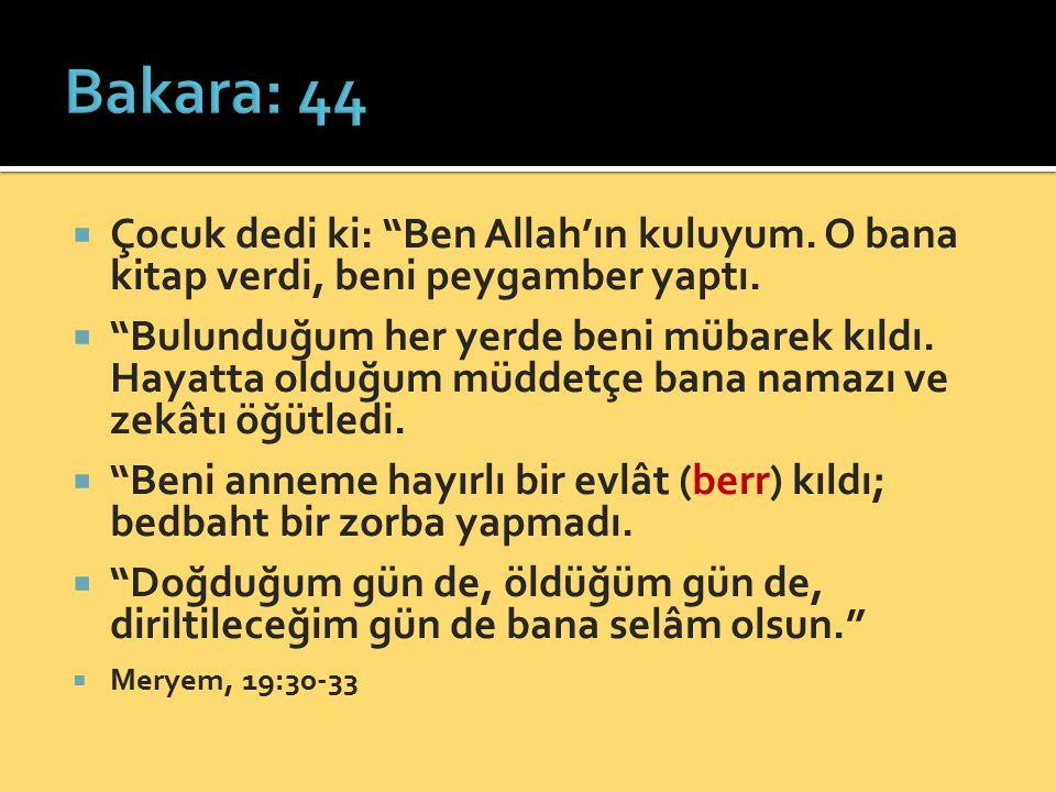 Bakara: 44 Çocuk dedi ki: Ben Allah'ın kuluyum. O bana kitap verdi, beni peygamber yaptı.