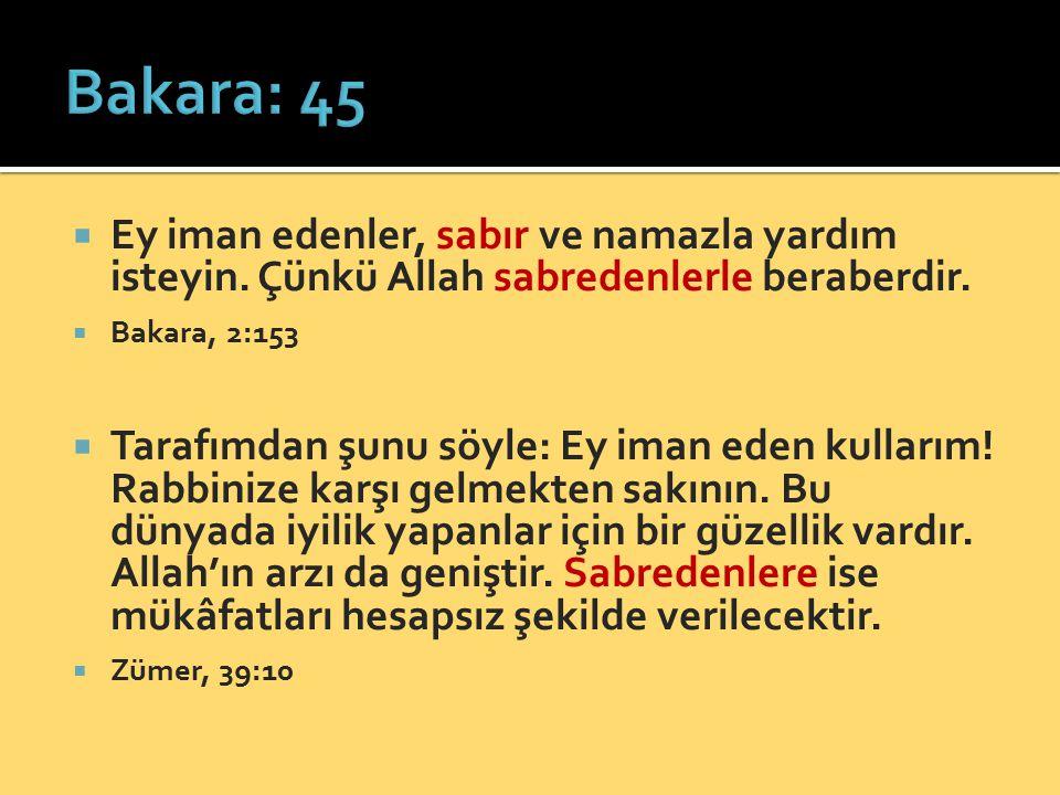 Bakara: 45 Ey iman edenler, sabır ve namazla yardım isteyin. Çünkü Allah sabredenlerle beraberdir.