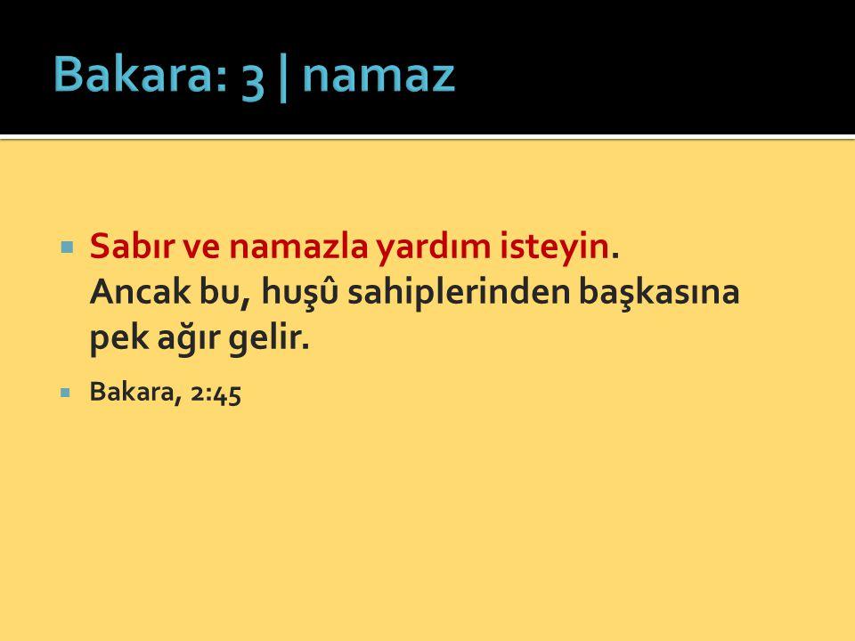 Bakara: 3 | namaz Sabır ve namazla yardım isteyin. Ancak bu, huşû sahiplerinden başkasına pek ağır gelir.
