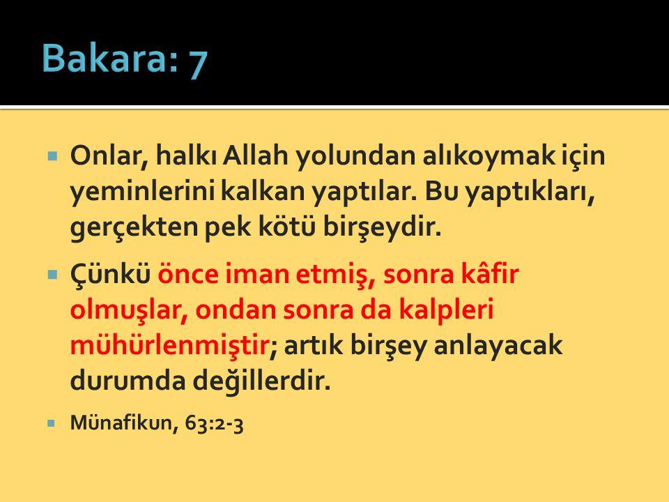 Bakara: 7 Onlar, halkı Allah yolundan alıkoymak için yeminlerini kalkan yaptılar. Bu yaptıkları, gerçekten pek kötü birşeydir.