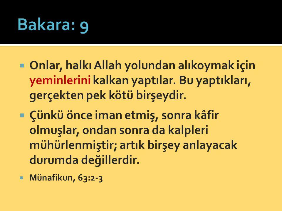 Bakara: 9 Onlar, halkı Allah yolundan alıkoymak için yeminlerini kalkan yaptılar. Bu yaptıkları, gerçekten pek kötü birşeydir.