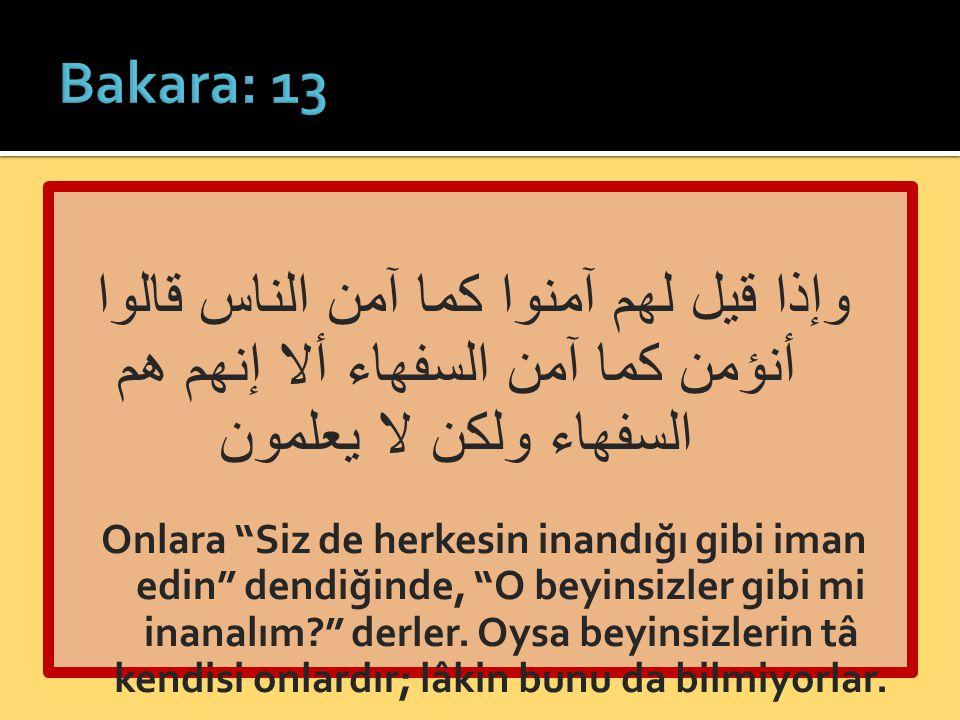 Bakara: 13 وإذا قيل لهم آمنوا كما آمن الناس قالوا أنؤمن كما آمن السفهاء ألا إنهم هم السفهاء ولكن لا يعلمون.