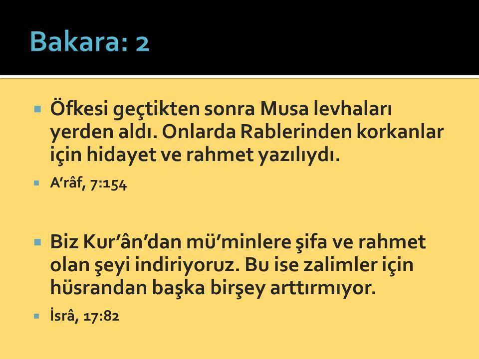 Bakara: 2 Öfkesi geçtikten sonra Musa levhaları yerden aldı. Onlarda Rablerinden korkanlar için hidayet ve rahmet yazılıydı.